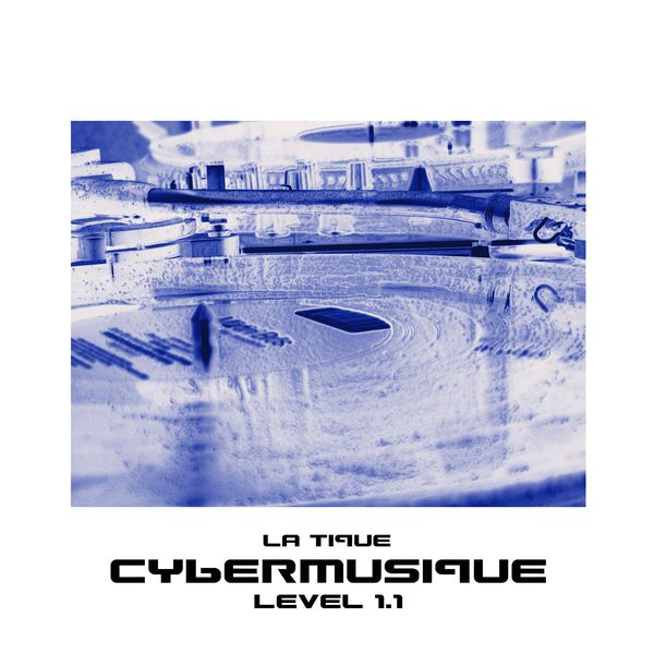 La Tique - Cybermusique Level 1.1 (DJ Mix)